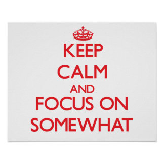 Keep Calm and focus on Somewhat Poster