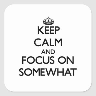 Keep Calm and focus on Somewhat Square Sticker