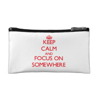 Keep Calm and focus on Somewhere Cosmetics Bags