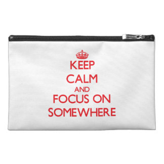 Keep Calm and focus on Somewhere Travel Accessory Bags
