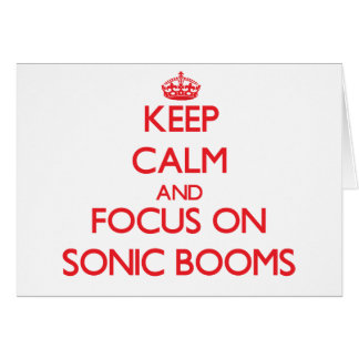 Keep Calm and focus on Sonic Booms Greeting Card