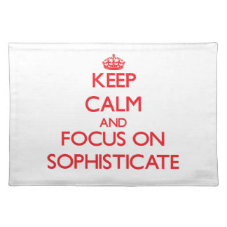 Keep Calm and focus on Sophisticate Place Mats