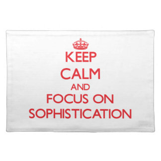 Keep Calm and focus on Sophistication Place Mats