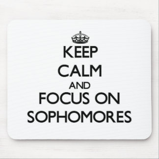 Keep Calm and focus on Sophomores Mouse Pad