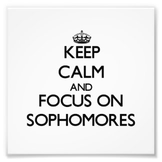 Keep Calm and focus on Sophomores Photograph