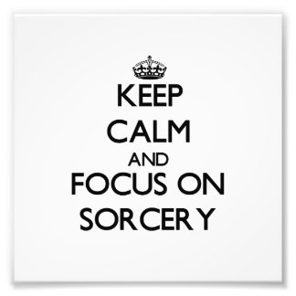 Keep Calm and focus on Sorcery Photographic Print