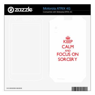 Keep Calm and focus on Sorcery Motorola ATRIX 4G Skin
