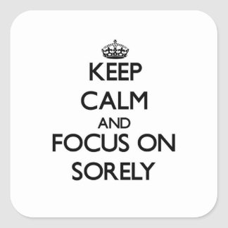 Keep Calm and focus on Sorely Square Sticker
