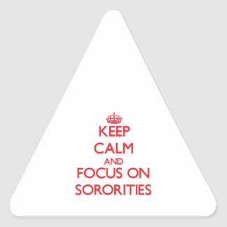 Keep Calm and focus on Sororities Triangle Stickers