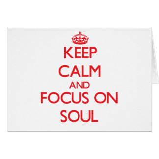 Keep Calm and focus on Soul Greeting Card