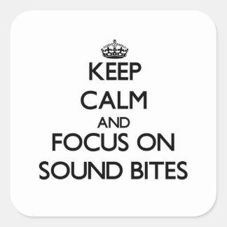 Keep Calm and focus on Sound Bites Square Sticker