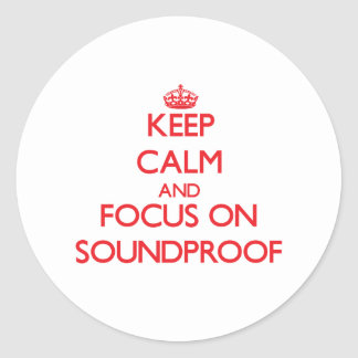 Keep Calm and focus on Soundproof Classic Round Sticker