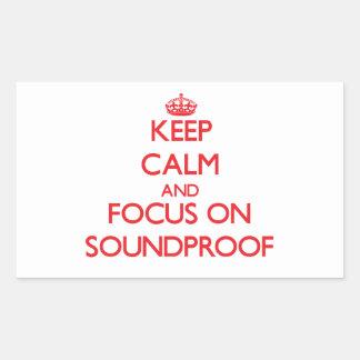 Keep Calm and focus on Soundproof Rectangular Sticker