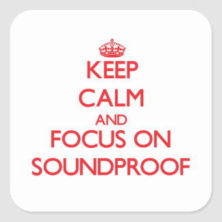 Keep Calm and focus on Soundproof Square Sticker
