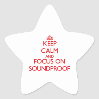 Keep Calm and focus on Soundproof Star Sticker