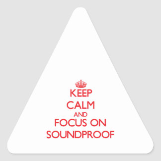 Keep Calm and focus on Soundproof Triangle Sticker