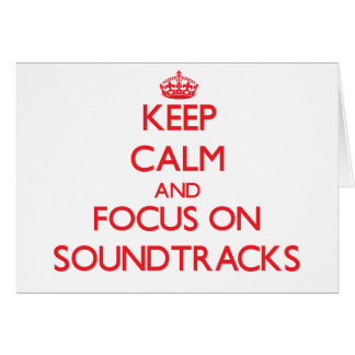 Keep Calm and focus on Soundtracks Greeting Card