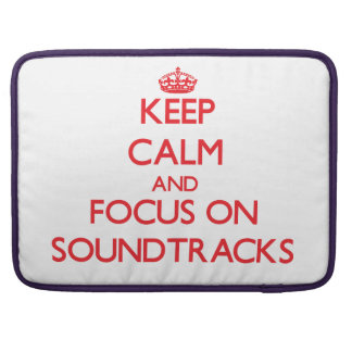 Keep Calm and focus on Soundtracks Sleeve For MacBook Pro