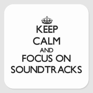 Keep Calm and focus on Soundtracks Square Stickers