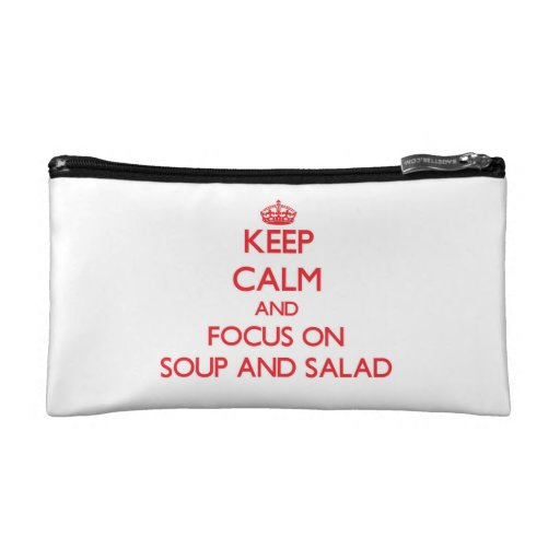 Keep Calm and focus on Soup And Salad Cosmetic Bag