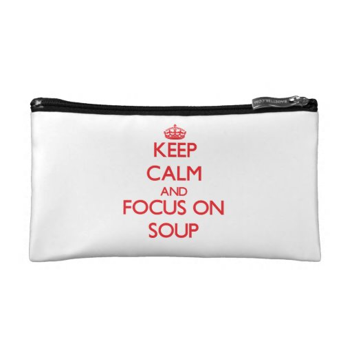 Keep Calm and focus on Soup Cosmetics Bags
