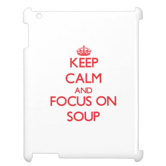 Keep Calm and focus on Soup Case For The iPad