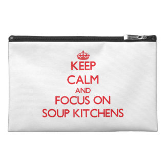 Keep Calm and focus on Soup Kitchens Travel Accessory Bags