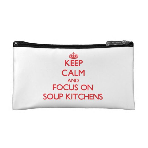 Keep Calm and focus on Soup Kitchens Cosmetics Bags