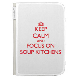 Keep Calm and focus on Soup Kitchens Kindle Folio Cases