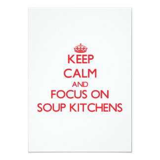 """Keep Calm and focus on Soup Kitchens 5"""" X 7"""" Invitation Card"""