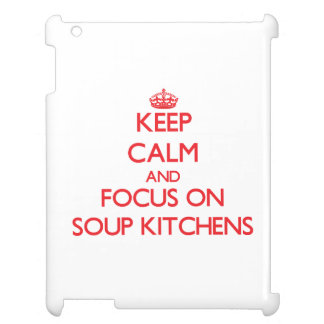Keep Calm and focus on Soup Kitchens iPad Cases