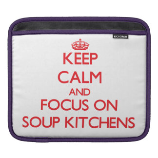 Keep Calm and focus on Soup Kitchens Sleeve For iPads