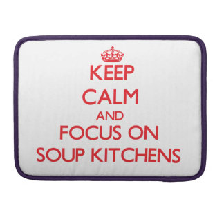 Keep Calm and focus on Soup Kitchens MacBook Pro Sleeve