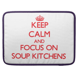 Keep Calm and focus on Soup Kitchens Sleeve For MacBooks