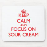 Keep Calm and focus on Sour Cream Mouse Pad