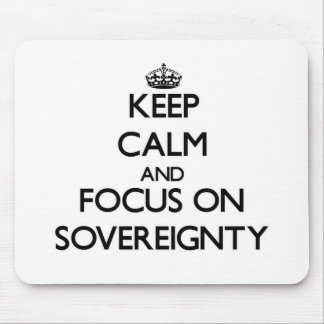 Keep Calm and focus on Sovereignty Mouse Pad