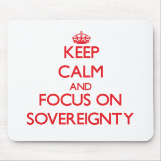 Keep Calm and focus on Sovereignty Mousepads