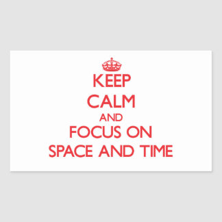 Keep Calm and focus on Space And Time Rectangular Sticker