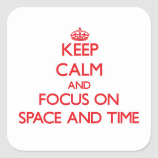 Keep Calm and focus on Space And Time Square Sticker