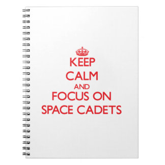 Keep Calm and focus on Space Cadets Spiral Notebook