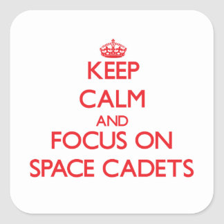 Keep Calm and focus on Space Cadets Square Stickers