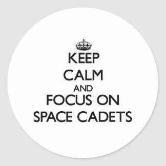 Keep Calm and focus on Space Cadets Round Sticker