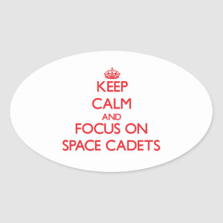 Keep Calm and focus on Space Cadets Oval Stickers