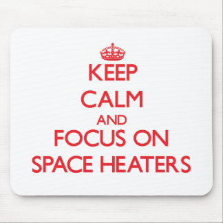 Keep Calm and focus on Space Heaters Mouse Pad