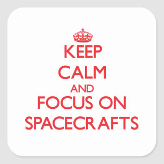 Keep Calm and focus on Spacecrafts Square Sticker