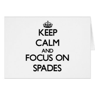Keep Calm and focus on Spades Greeting Cards