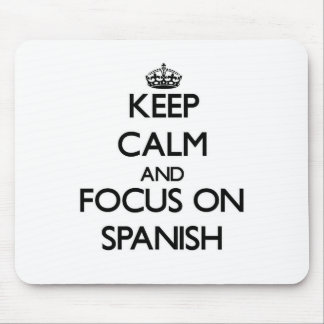 Keep Calm and focus on Spanish Mouse Pad