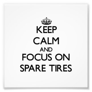 Keep Calm and focus on Spare Tires Photo Art