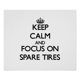 Keep Calm and focus on Spare Tires Print