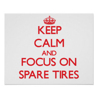 Keep Calm and focus on Spare Tires Posters